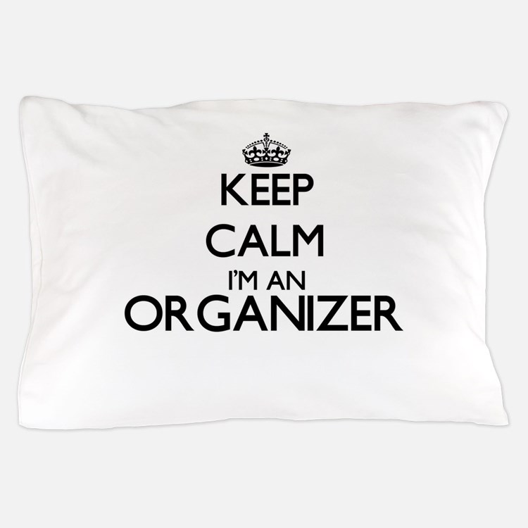 Keep calm I'm an Organizer Pillow Case
