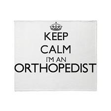 Keep calm I'm an Orthopedist Throw Blanket