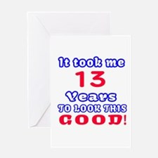 It Took Me 13 Years To Look This Goo Greeting Card