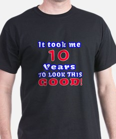 It Took Me 10 Years To Look This Good T-Shirt