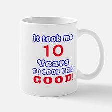 It Took Me 10 Years To Look This Good ! Mug