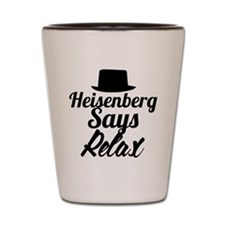 Heisenberg Says Relax Shot Glass