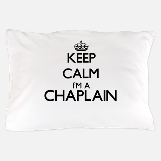 Keep calm I'm a Chaplain Pillow Case
