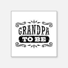 """Grandpa To Be Square Sticker 3"""" x 3"""""""