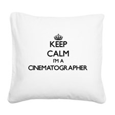 Keep calm I'm a Cinematograph Square Canvas Pillow