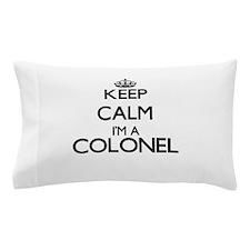 Keep calm I'm a Colonel Pillow Case