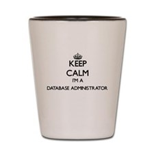 Keep calm I'm a Database Administrator Shot Glass