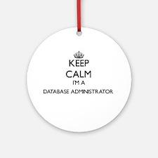 Keep calm I'm a Database Administ Ornament (Round)