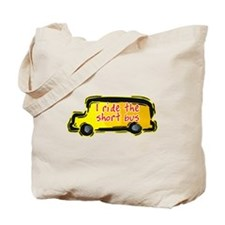I Ride the Short Bus Tote Bag