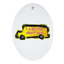 I Ride the Short Bus Oval Ornament