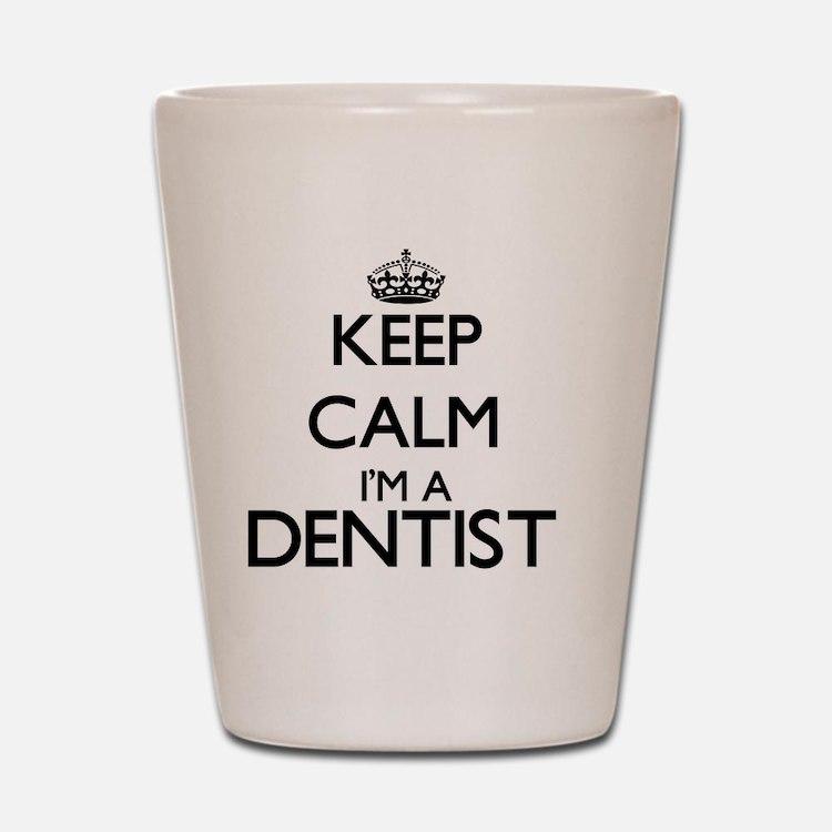 Keep calm I'm a Dentist Shot Glass