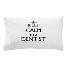 Keep calm I'm a Dentist Pillow Case