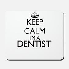 Keep calm I'm a Dentist Mousepad