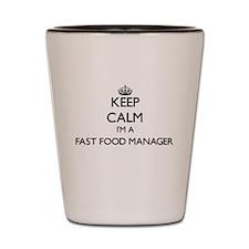 Keep calm I'm a Fast Food Manager Shot Glass