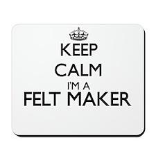 Keep calm I'm a Felt Maker Mousepad