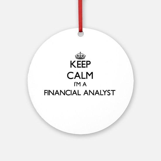 Keep calm I'm a Financial Analyst Ornament (Round)