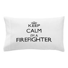 Keep calm I'm a Firefighter Pillow Case