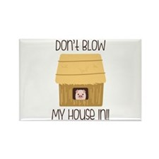 Blow My House In Magnets