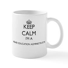 Keep calm I'm a Higher Education Administrato Mugs