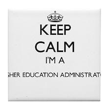 Keep calm I'm a Higher Education Admi Tile Coaster