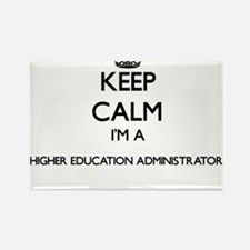 Keep calm I'm a Higher Education Administr Magnets