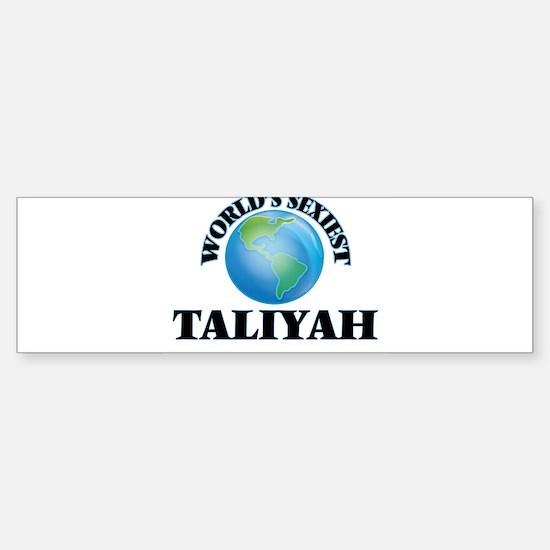 World's Sexiest Taliyah Bumper Bumper Bumper Sticker