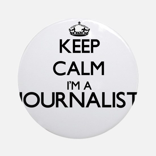 Keep calm I'm a Journalist Ornament (Round)