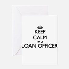 Keep calm I'm a Loan Officer Greeting Cards