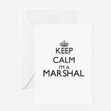 Keep calm I'm a Marshal Greeting Cards