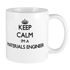 Keep calm I'm a Materials Engineer Mugs