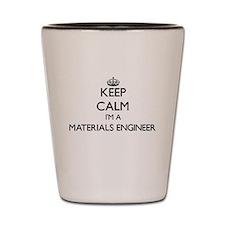 Keep calm I'm a Materials Engineer Shot Glass
