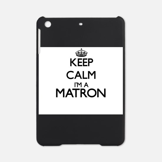 Keep calm I'm a Matron iPad Mini Case