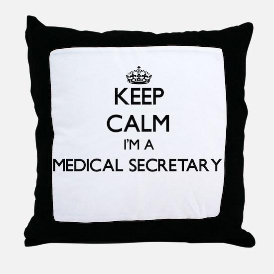 Keep calm I'm a Medical Secretary Throw Pillow