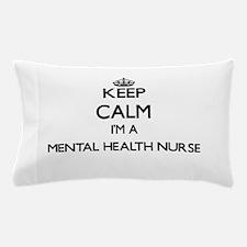 Keep calm I'm a Mental Health Nurse Pillow Case