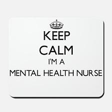 Keep calm I'm a Mental Health Nurse Mousepad