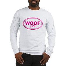 WOOF Ya'll Long Sleeve T-Shirt