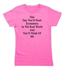 One Day You'll Need Economics In The Re Girl's Tee