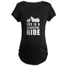 Life is a beautiful ride Maternity T-Shirt
