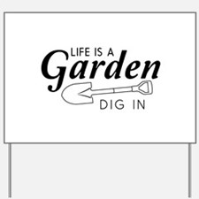Life is a garden dig in Yard Sign