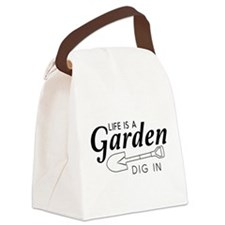 Life is a garden dig in Canvas Lunch Bag
