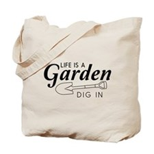 Life is a garden dig in Tote Bag