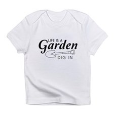 Life is a garden dig in Infant T-Shirt