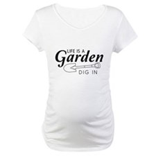 Life is a garden dig in Shirt
