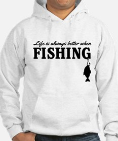 Life is always better when fishing Hoodie