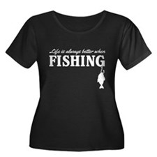 Life is always better when fishing Plus Size T-Shi