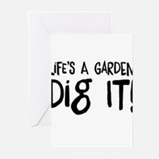 Life's a garden dig it Greeting Cards