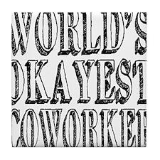 World's Okayest Coworker Tile Coaster