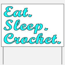 Eat. Sleep. Crochet - Yard Sign