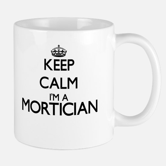 Keep calm I'm a Mortician Mugs