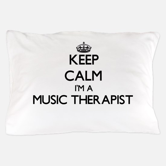 Keep calm I'm a Music Therapist Pillow Case